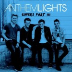 anthem lights- covers part III