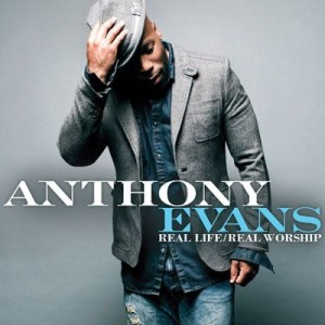 anthony evans- real life real worship