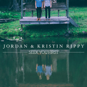 jordan & kristin rippy- seek you first