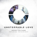 unstoppable love jesus culture