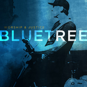 bluetree- worship and justice
