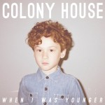 colony house- when i was younger