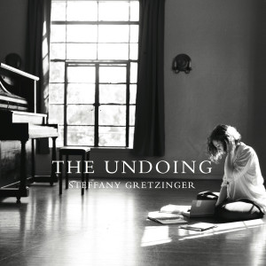 Steffany Gretzinger - The Undoing