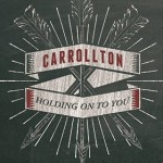carrollton holding onto you