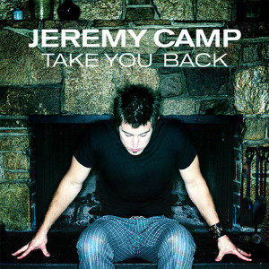 jeremy camp Take You Back
