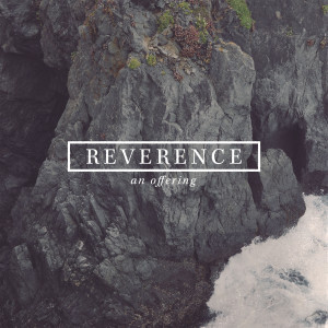 reverence- an offering