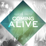 dustin smith- coming alive