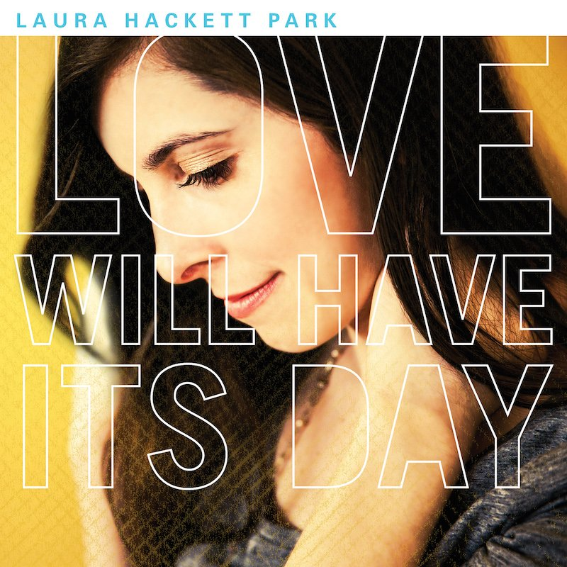 Laura Hackett Park - Love Will Have Its Day 2014