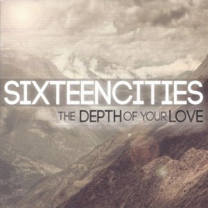 Sixteen-Cities-The-Depth-Of-Your-Love