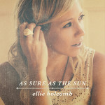 ellie holcomb- as sure as the sun