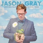 jason gray- love will have the final word