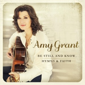 amy-grant be still and know