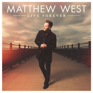 matthew west- live forever
