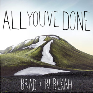 brad-plus-rebekah-all-youve-done